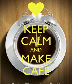 Poster: KEEP CALM AND MAKE CAFÉ