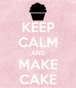 Poster: KEEP CALM AND MAKE CAKE
