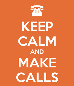 Poster: KEEP CALM AND MAKE CALLS