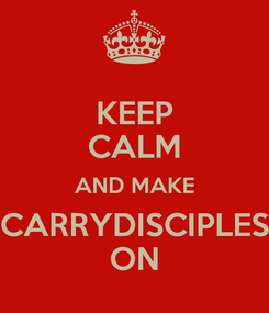 Poster: KEEP CALM AND MAKE CARRYDISCIPLES ON