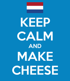 Poster: KEEP CALM AND MAKE CHEESE
