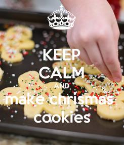 Poster: KEEP CALM AND make chrismas  cookies