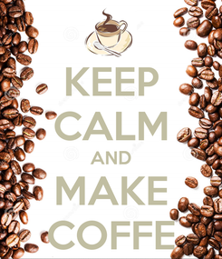 Poster: KEEP CALM AND MAKE COFFE