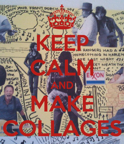 Poster: KEEP CALM AND MAKE COLLAGES