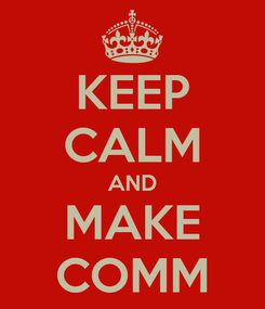 Poster: KEEP CALM AND MAKE COMM