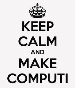 Poster: KEEP CALM AND MAKE COMPUTI