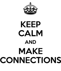 Poster: KEEP CALM AND MAKE CONNECTIONS