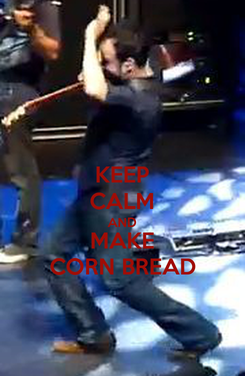 Poster: KEEP CALM AND MAKE CORN BREAD