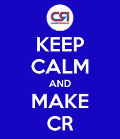 Poster: KEEP CALM AND MAKE CR