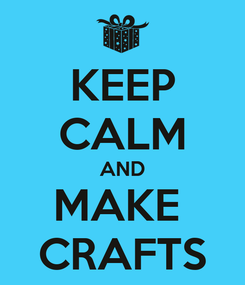 Poster: KEEP CALM AND MAKE  CRAFTS
