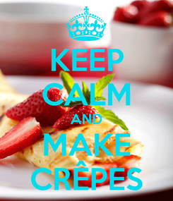 Poster: KEEP CALM AND MAKE CRÊPES