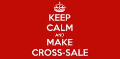 Poster: KEEP CALM AND MAKE CROSS-SALE