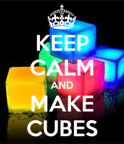 Poster: KEEP CALM AND MAKE CUBES