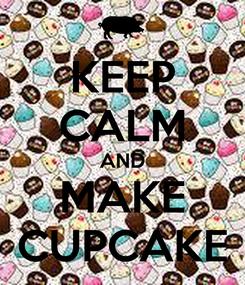Poster: KEEP CALM AND MAKE CUPCAKE