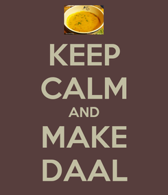 Poster: KEEP CALM AND MAKE DAAL