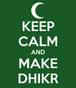 Poster: KEEP CALM AND MAKE DHIKR