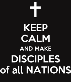 Poster: KEEP CALM AND MAKE DISCIPLES of all NATIONS