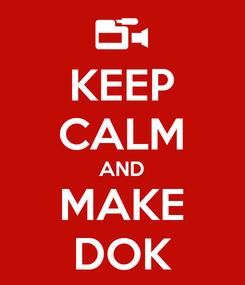 Poster: KEEP CALM AND MAKE DOK