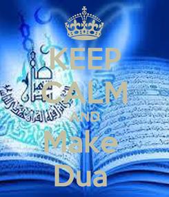 Poster: KEEP CALM AND Make  Dua