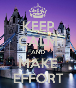 Poster: KEEP CALM AND MAKE EFFORT