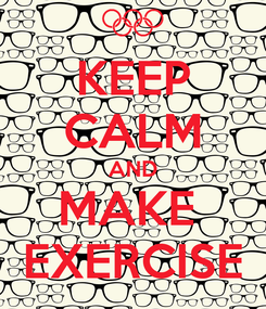 Poster: KEEP CALM AND MAKE  EXERCISE