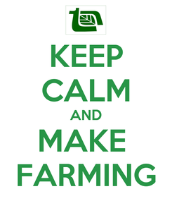 Poster: KEEP CALM AND MAKE  FARMING