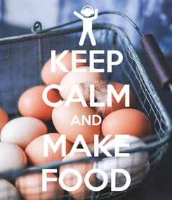 Poster: KEEP CALM AND MAKE FOOD