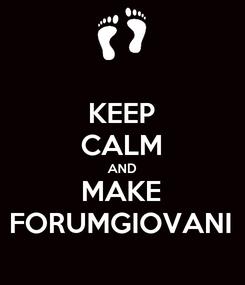 Poster: KEEP CALM AND MAKE FORUMGIOVANI