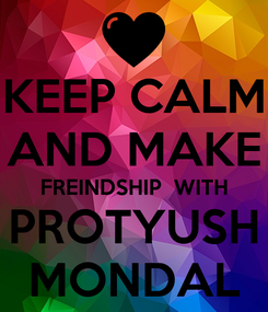 Poster: KEEP CALM AND MAKE FREINDSHIP  WITH PROTYUSH MONDAL