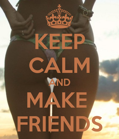 Poster: KEEP CALM AND MAKE  FRIENDS