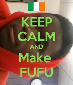 Poster: KEEP CALM AND Make  FUFU