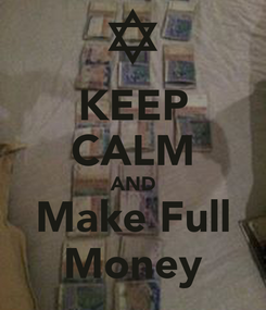 Poster: KEEP CALM AND  Make Full  Money