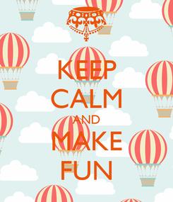 Poster: KEEP CALM AND MAKE FUN