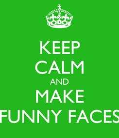 Poster: KEEP CALM AND MAKE FUNNY FACES