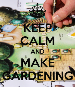 Poster: KEEP CALM AND MAKE GARDENING