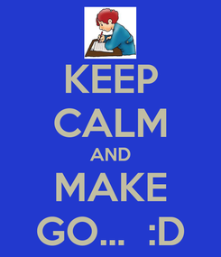 Poster: KEEP CALM AND MAKE GO...  :D