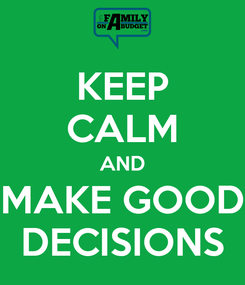 Poster: KEEP CALM AND MAKE GOOD DECISIONS