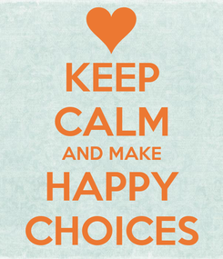 Poster: KEEP CALM AND MAKE HAPPY CHOICES