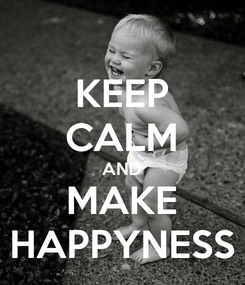 Poster: KEEP CALM AND MAKE HAPPYNESS