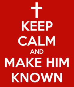 Poster: KEEP CALM AND MAKE HIM KNOWN