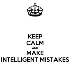 Poster: KEEP CALM AND MAKE INTELLIGENT MISTAKES