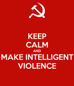 Poster: KEEP CALM AND MAKE INTELLIGENT VIOLENCE