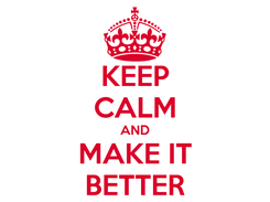 Poster: KEEP CALM AND MAKE IT BETTER