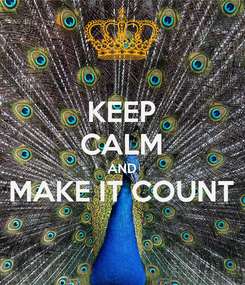 Poster: KEEP CALM AND MAKE IT COUNT