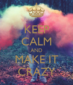 Poster: KEEP CALM AND MAKE IT CRAZY