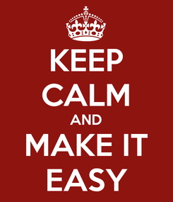 Poster: KEEP CALM AND MAKE IT EASY