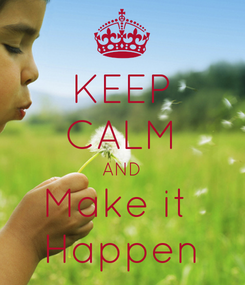 Poster: KEEP CALM AND Make it  Happen