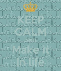 Poster: KEEP CALM AND Make it In life
