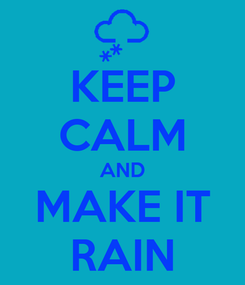 Poster: KEEP CALM AND MAKE IT RAIN