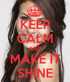 Poster: KEEP CALM AND MAKE IT SHINE